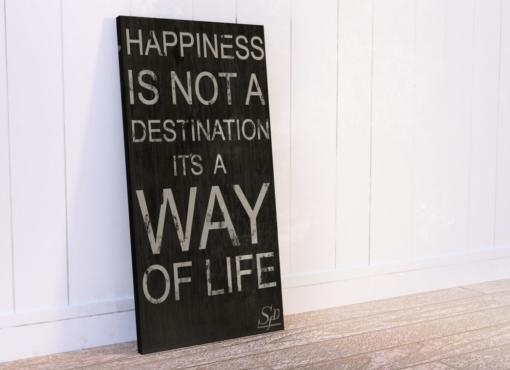 """HAPPINESS inspirational sign """"Happiness is not a destination its a way of life"""""""