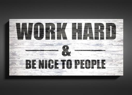 """""""Work hard and be nice to people"""" motivational sign"""