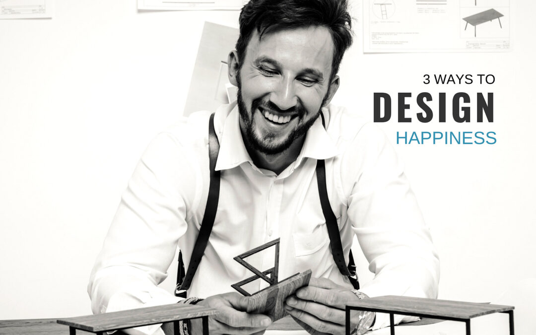 3 ways to Design Happiness