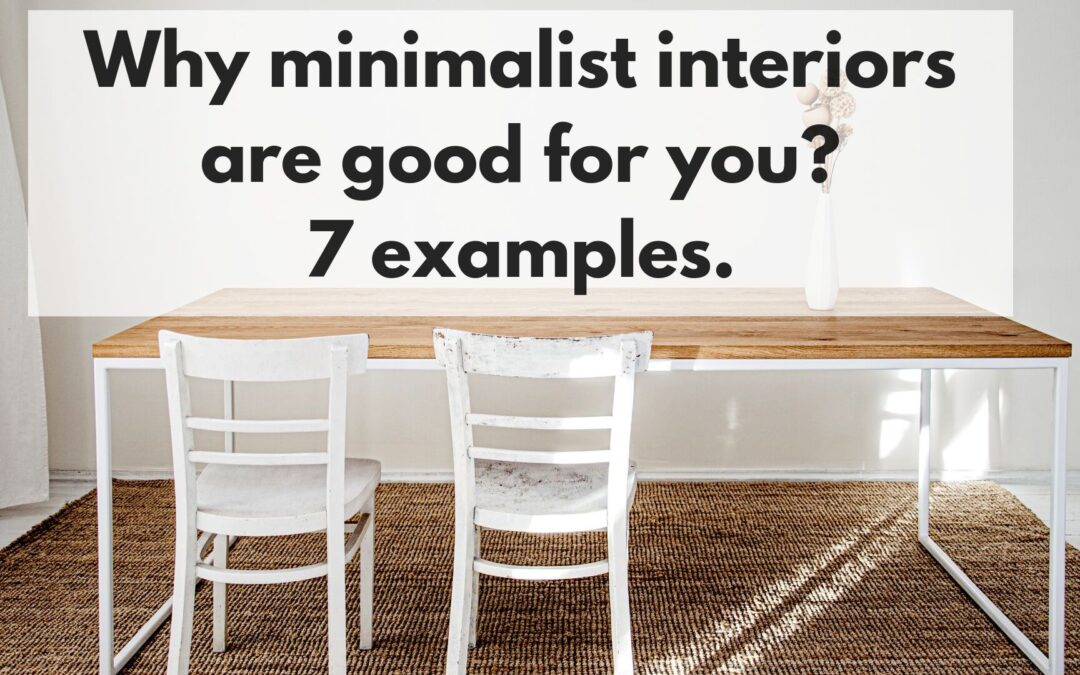 Why minimalist interiors are good for you. 7 examples.