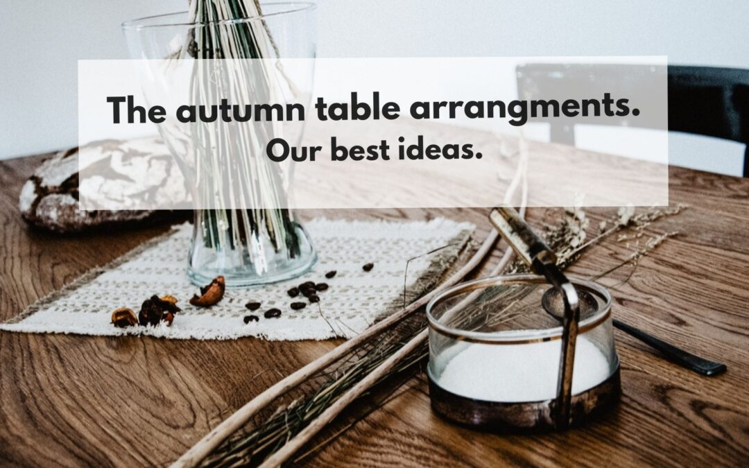 The autumn table arrangements. Our best ideas.