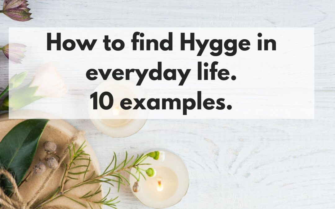 How to find Hygge in everyday life. 10 examples.