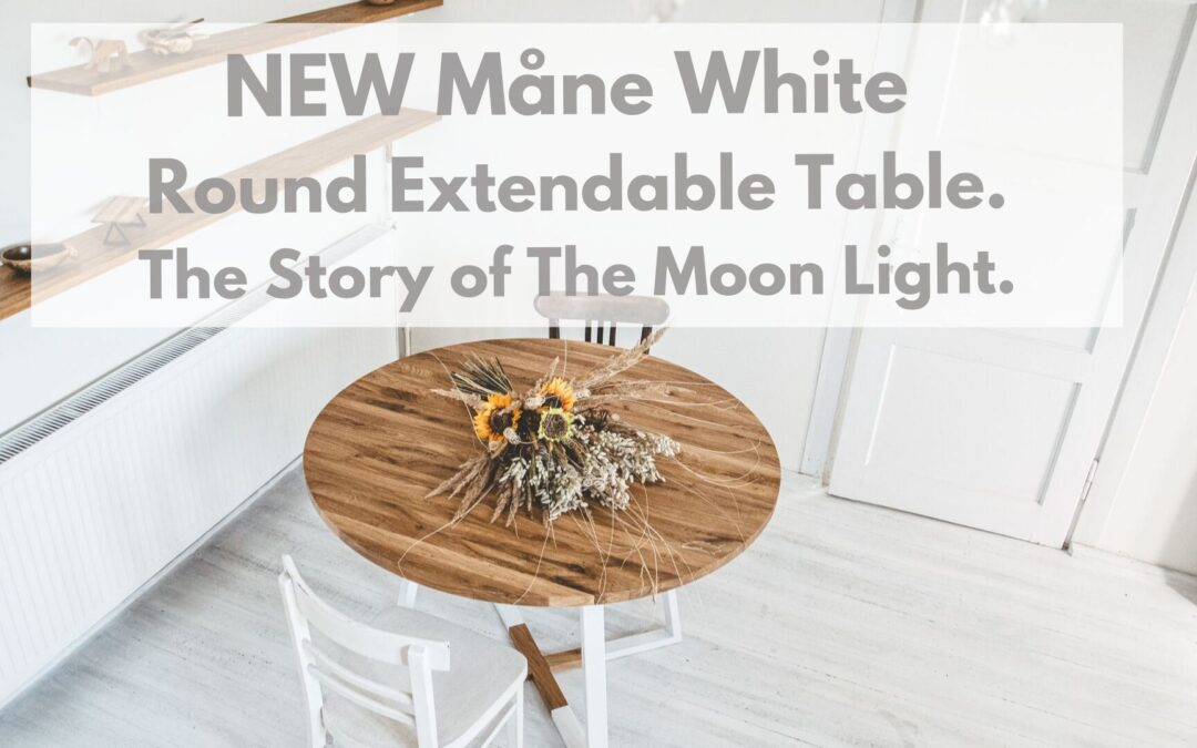 New MÅNE WHITE extendable dining table. The Story of Moon Light.