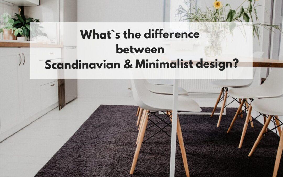 What`s the difference between Scandinavian & Minimalist design?