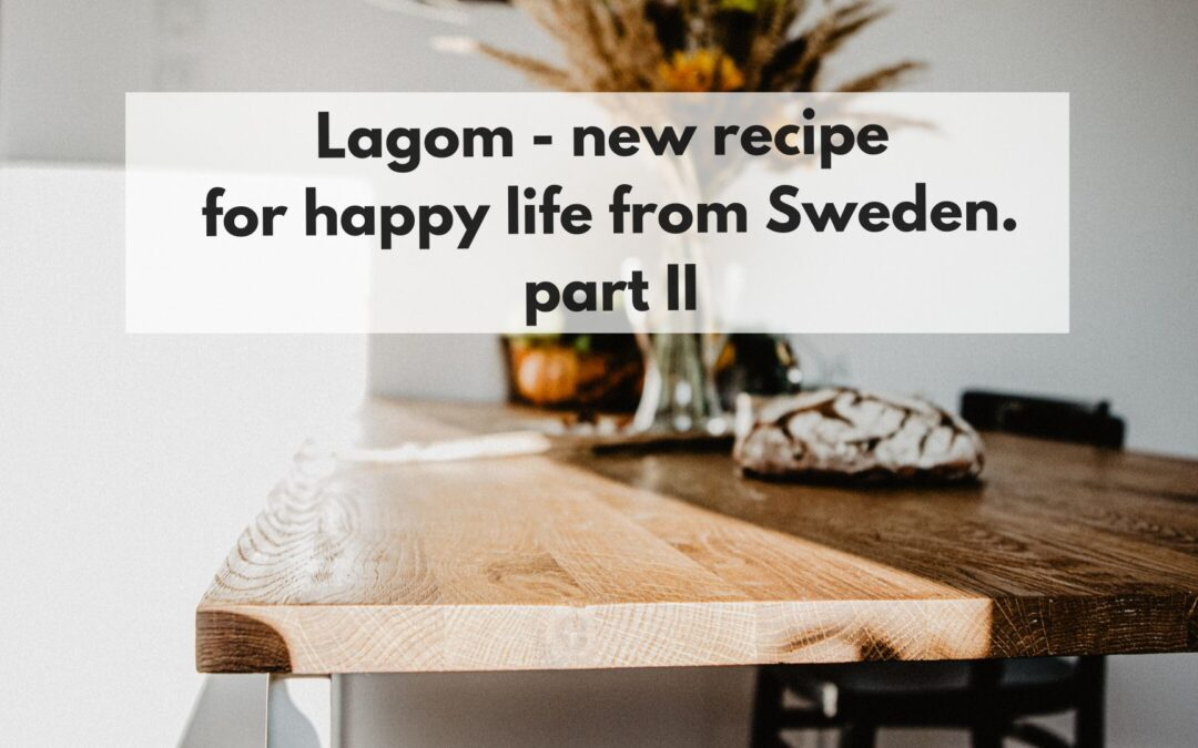 """Lagom"" – new recipe for happy life from Sweden II"