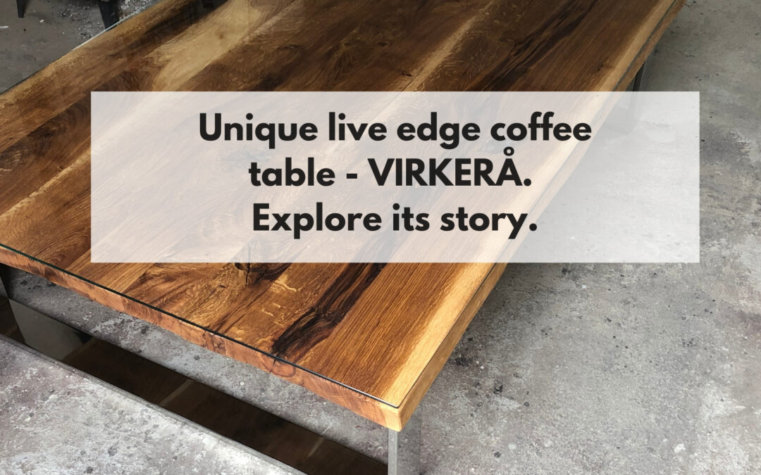 Unique live edge coffee table – VIRKERÅ. Explore its story.